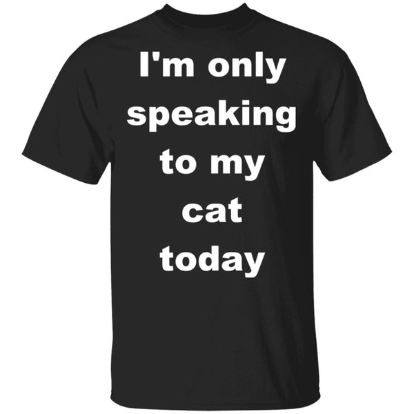 black Cat T-Shirt - I'm Only Speaking To My Cat Today