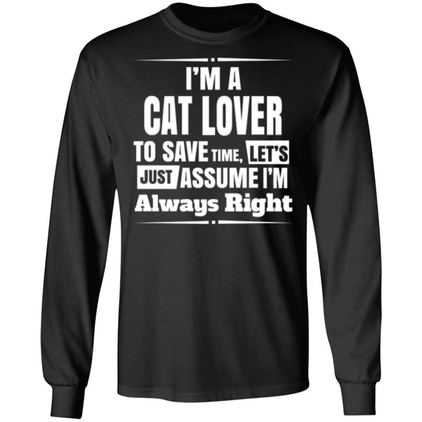 Black Long Sleeve T-Shirt I'm A Cat Lover To Save Time Let's Just Assume I'm Always Right