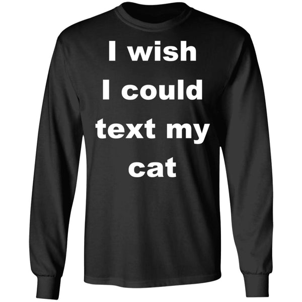 Black Cat Lover Long Sleeve T-Shirt - I Wish I Could Text My Cat