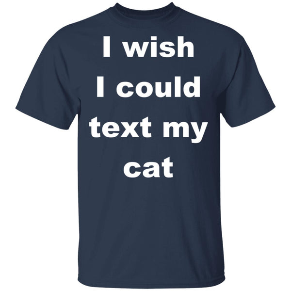 Navy Cat Lover T-Shirt - I Wish I Could Text My Cat