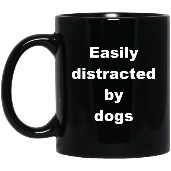 11 oz Black Dog Coffee Mug Easily Distracted By Dogs
