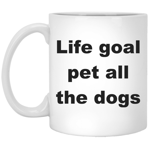 11 oz White Dog Ceramic Mug Life Goal Pet All The Dogs