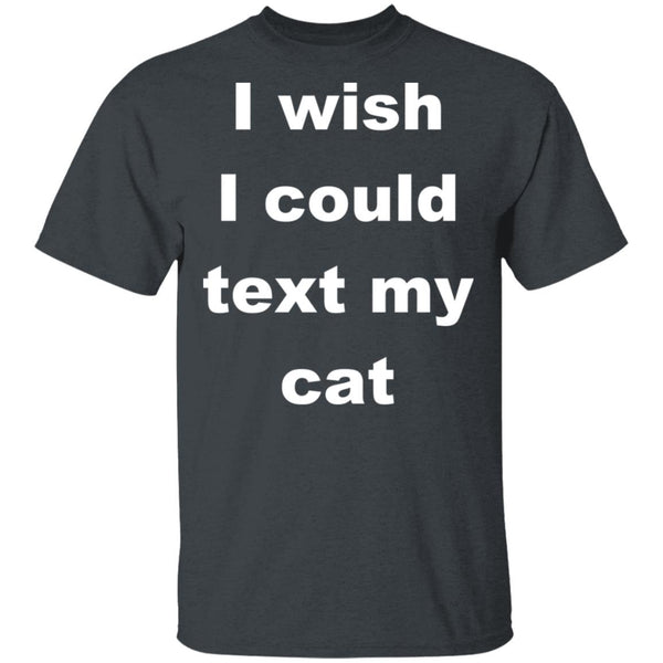 Dark Heather Cat Lover T-Shirt - I Wish I Could Text My Cat