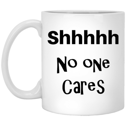 Funny Coffee Mug Shhh - No One Cares Funny Ceramic Saying Coffee Mug