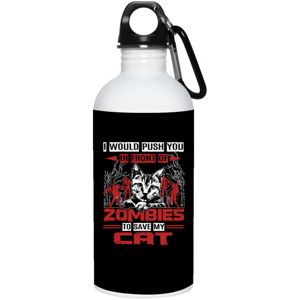 20 oz Black Zombie Cat Lovers Water Bottle - I Would Push You In Front Of Zombies To Save My Cat
