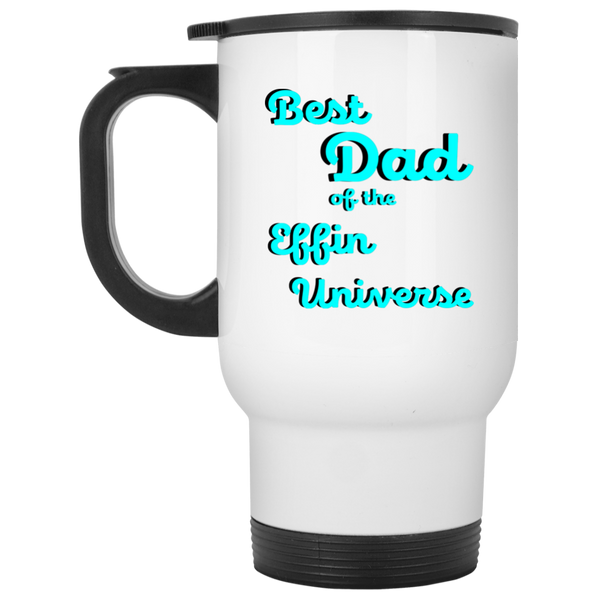 Best dad of the effin universe white travel mug
