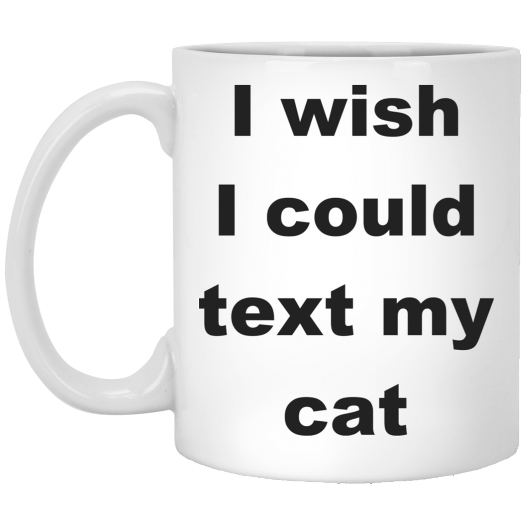 11 oz White Cat Coffee Mug - I Wish I Could Text My Cat Gift For Cat Lover