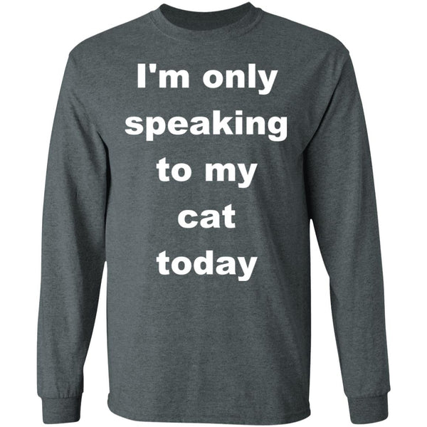Dark Heather Cat Long Sleeve T-Shirt - I'm Only Speaking To My Cat Today