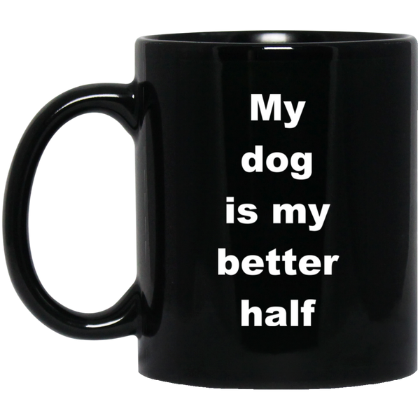11 oz Black Dog Mug My Dog Is My better Half