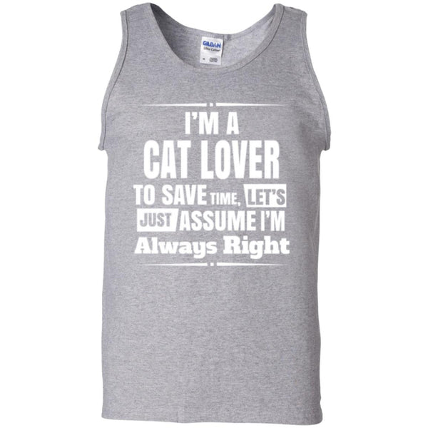 Sport Grey Tank Top I'm A Cat Lover To Save Time Let's Just Assume I'm Always Right