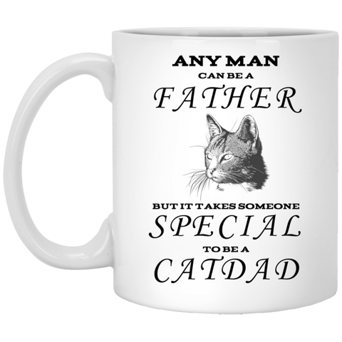 11 oz White Cat Dad Mug - Any Man Can Be A Father But It Takes Someone Special To Be A Cat Dad