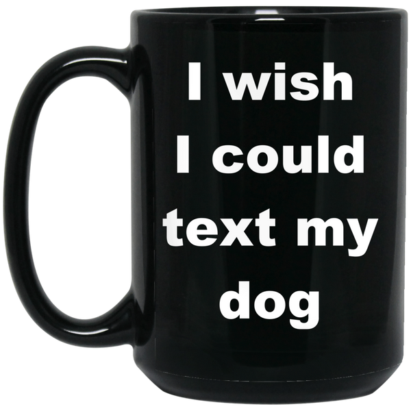 15 oz Black Ceramic Dog Coffee Mug I Wish I Could Text My Dog