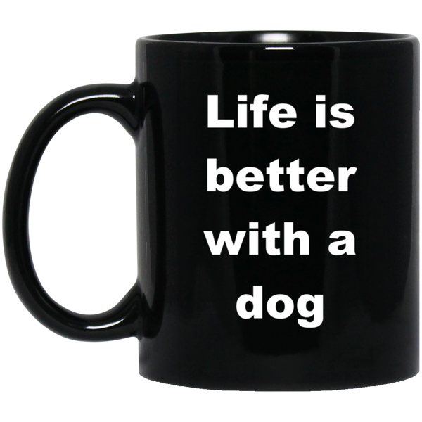 11 oz Black Dog Coffee Cup - Life Is Better With A Dog