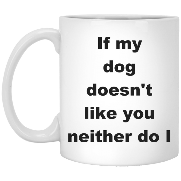 11 oz White Dog Lover Mug If My Dog Doesn't Like You Neither Do I