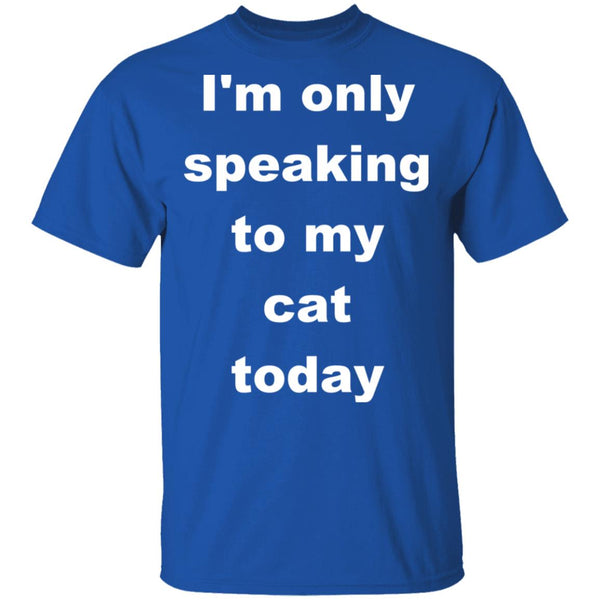 Royal Blue Cat T-Shirt - I'm Only Speaking To My Cat Today