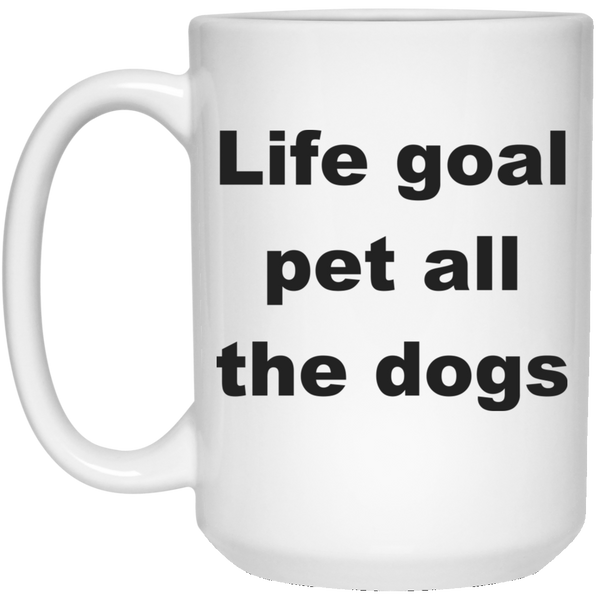 15 oz White Dog Ceramic Mug Life Goal Pet All The Dogs