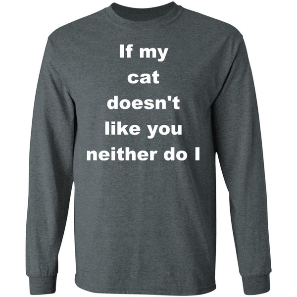 Dark Heather Long Sleeve T-shirt For Cat Lovers - If My Cat Doesn't Like You Neither Do I