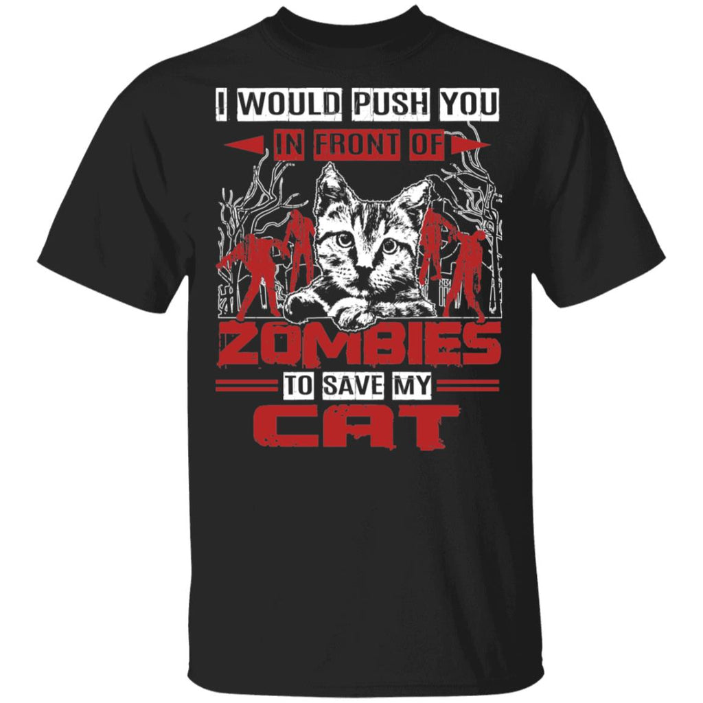 Cat Cotton TShirt - I Would Push You In Front Of Zombies To Save My Cat