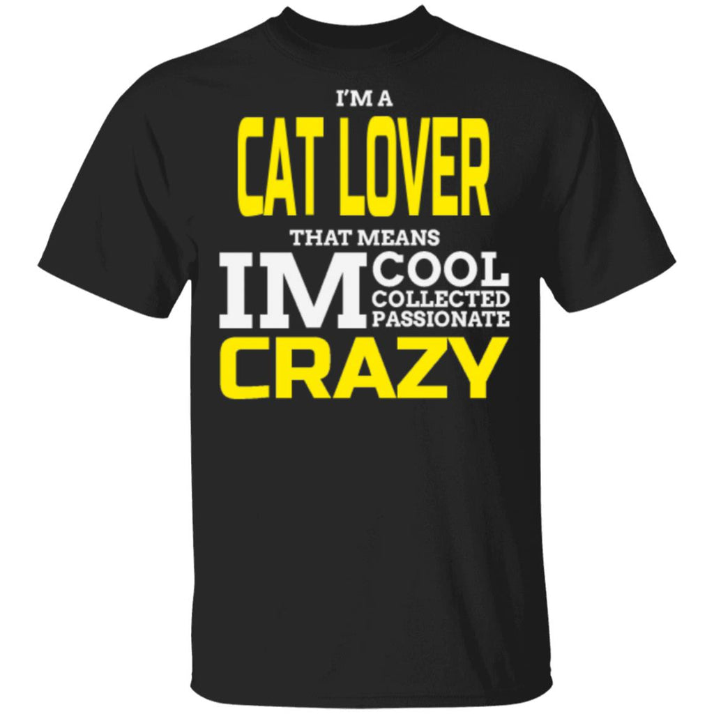 black Cat Gift T-Shirt -  I'm A Cat Lover That Means I'm Cool Collected Passionate Crazy