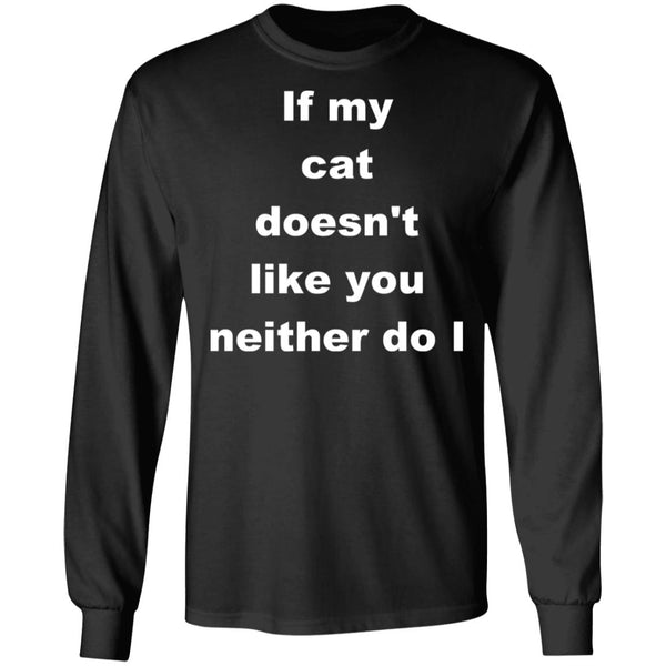 Black Long Sleeve T-shirt For Cat Lovers - If My Cat Doesn't Like You Neither Do I