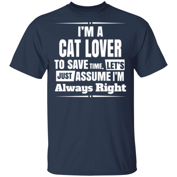 navy T-Shirt I'm A Cat Lover To Save Time Let's Just Assume I'm Always Right