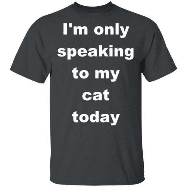 Dark Heather Cat T-Shirt - I'm Only Speaking To My Cat Today