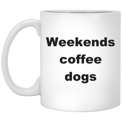 11 oz White Dog Coffee Mug - Weekends Coffee Dogs
