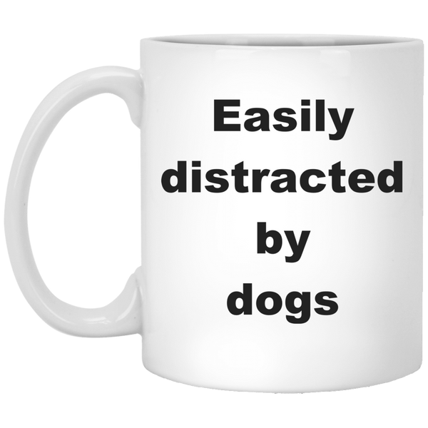 11 oz White Dog Coffee Mug Easily Distracted By Dogs