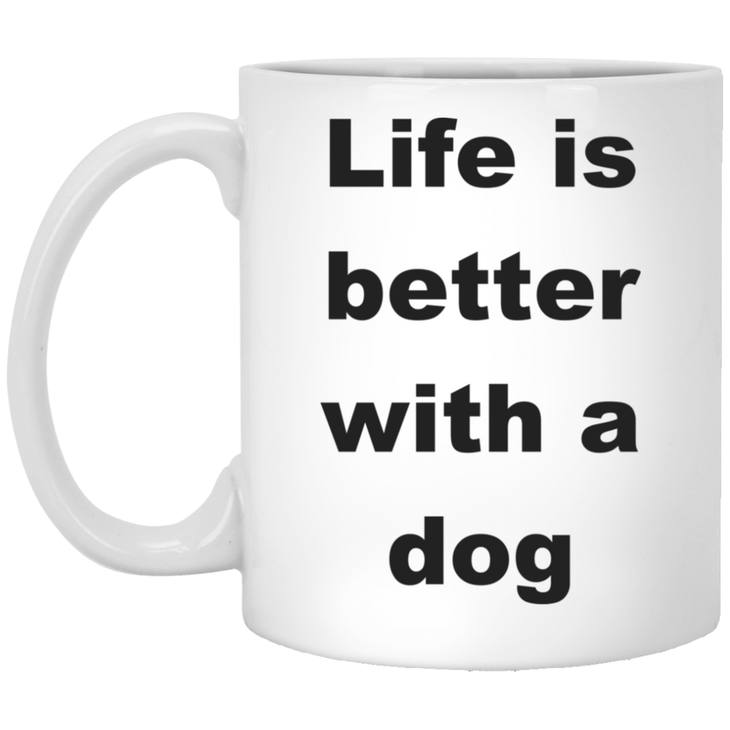 11 oz White Dog Coffee Cup - Life Is Better With A Dog