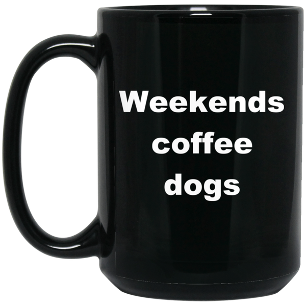 15 oz Black Dog Coffee Mug - Weekends Coffee Dogs