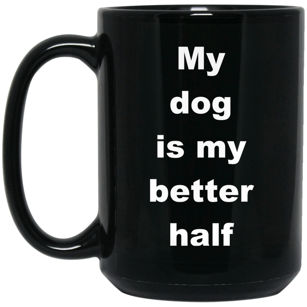 15 oz Black Dog Mug My Dog Is My better Half
