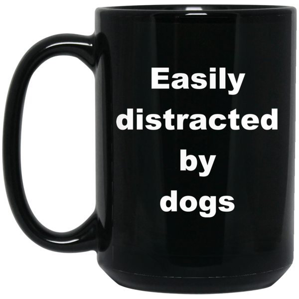 15 oz White Dog Coffee Mug Easily Distracted By Dogs