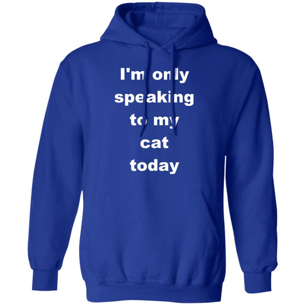 Royal Blue Cat Pullover Hoodie - I'm Only Speaking To My Cat Today