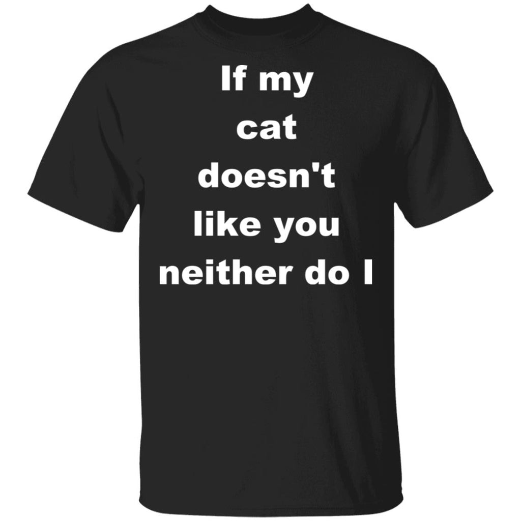 Black T-shirt For Cat Lovers - If My Cat Doesn't Like You Neither Do I
