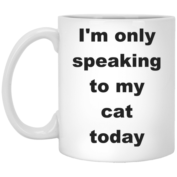 11 oz white Ceramic Cat Mug - I'm Only Speaking To My Cat Today