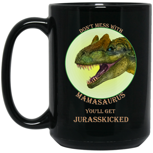 Don't Mess With MamaSaurus White Or Black Coffee Mug