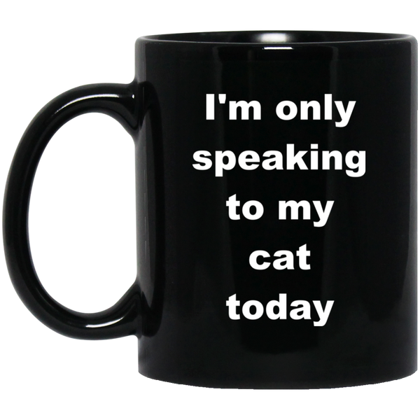 11 oz black Ceramic Cat Mug - I'm Only Speaking To My Cat Today