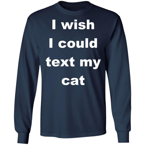Navy Cat Lover Long Sleeve T-Shirt - I Wish I Could Text My Cat