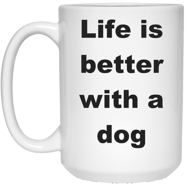 15 oz White Dog Coffee Cup - Life Is Better With A Dog