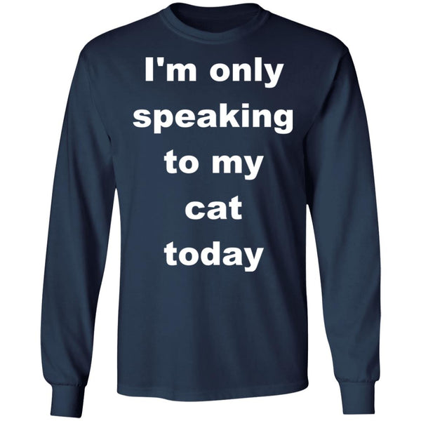 Navy Cat Long Sleeve T-Shirt - I'm Only Speaking To My Cat Today