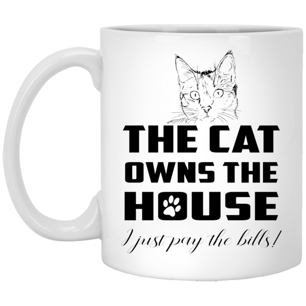 11 oz white cat mug - the cat owns the house I just pay the bills