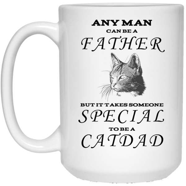 15 oz White Cat Dad Mug - Any Man Can Be A Father But It Takes Someone Special To Be A Cat Dad