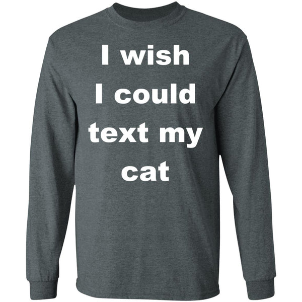 Dark Heather Cat Lover Long Sleeve T-Shirt - I Wish I Could Text My Cat