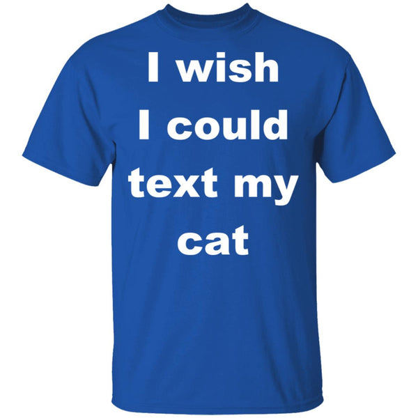 Royal Blue Cat Lover T-Shirt - I Wish I Could Text My Cat