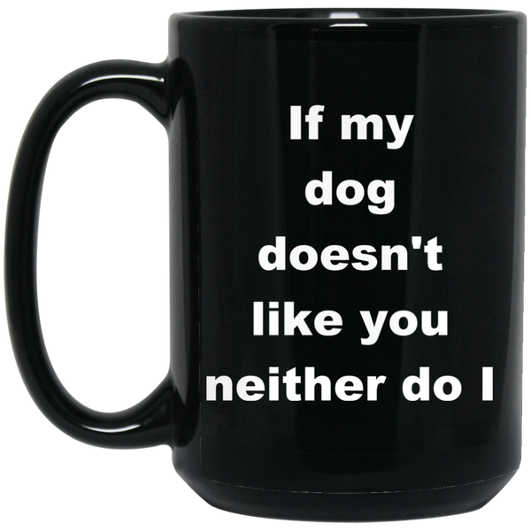 15 oz Black Dog Lover Mug If My Dog Doesn't Like You Neither Do I