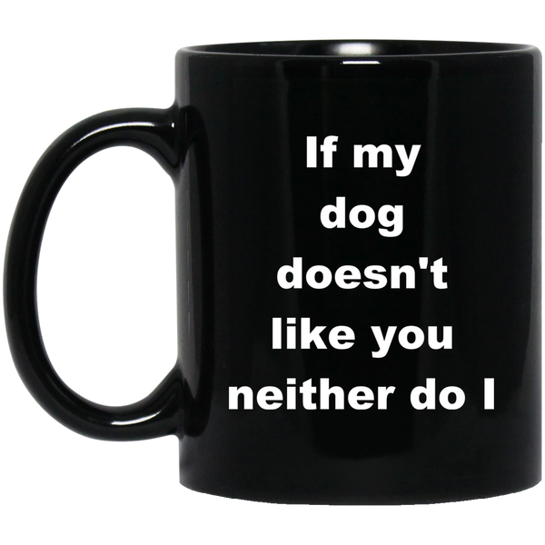 11 oz Black Dog Lover Mug If My Dog Doesn't Like You Neither Do I