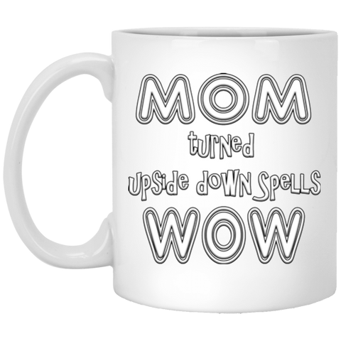 Gift For Mom, Mom Turned Upside Down Spells Wow, 11 oz Custom Mug, Perfect Birthday Gifts For Mom or Mother's Day Gift For Her