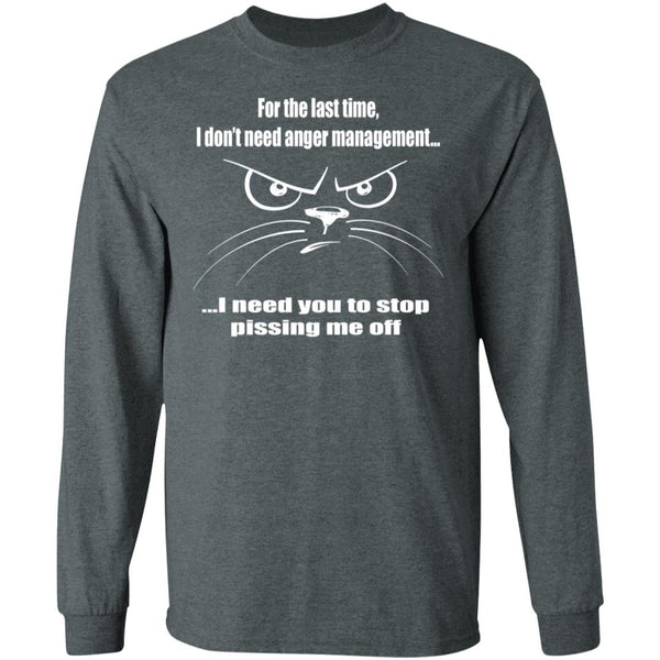 Dark Heather Funny Long Sleeve T-Shirt For The Last Time I Don't Need Anger Management