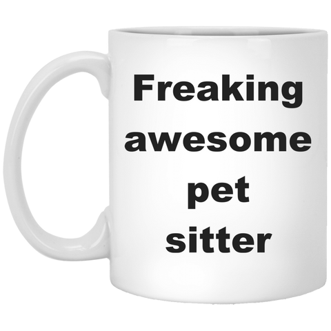 11 oz White Pet sitter Mug - Freaking Awesome Pet Sitter Ceramic Coffee Mug