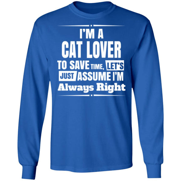 royal blue Long Sleeve T-Shirt I'm A Cat Lover To Save Time Let's Just Assume I'm Always Right